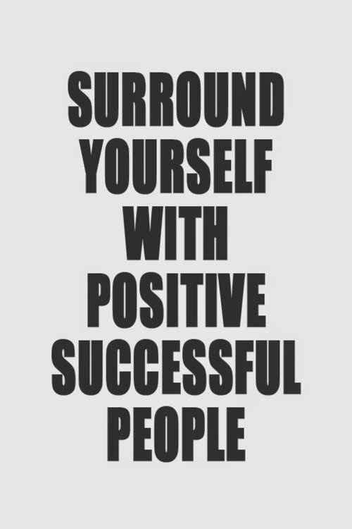 surround yourseld with positive successful people