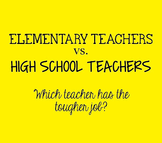 Elementary vs. High School Teachers...Who has the tougher job?