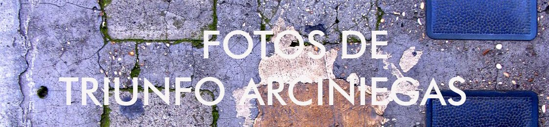 FOTOS DE TRIUNFO ARCINIEGAS