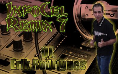 DJ. Erik Rodrigues – Infocel Remix 7 2011