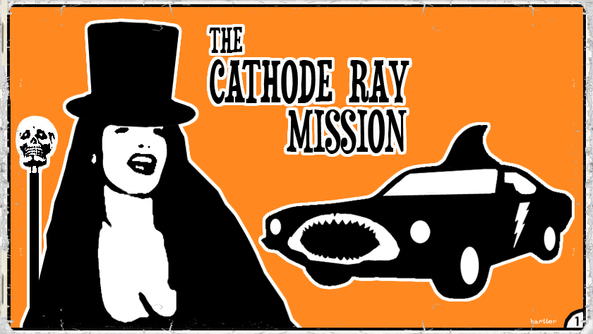 The Cathode Ray Mission