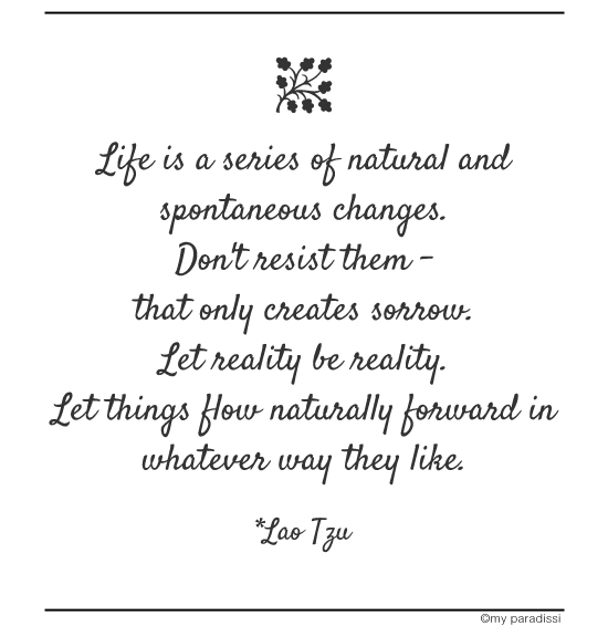 Life is a series of natural and spontaneous changes. Don't resist them -  that only creates sorrow. Quote by Lao Tzu