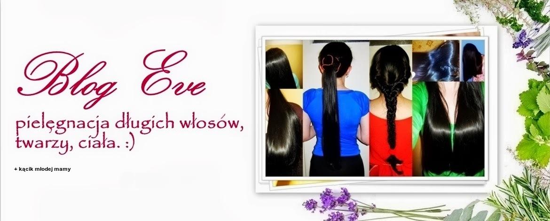 blog eve :) - pielęgnacja długich włosów, twarzy, ciała.