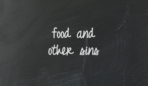Food and other sins