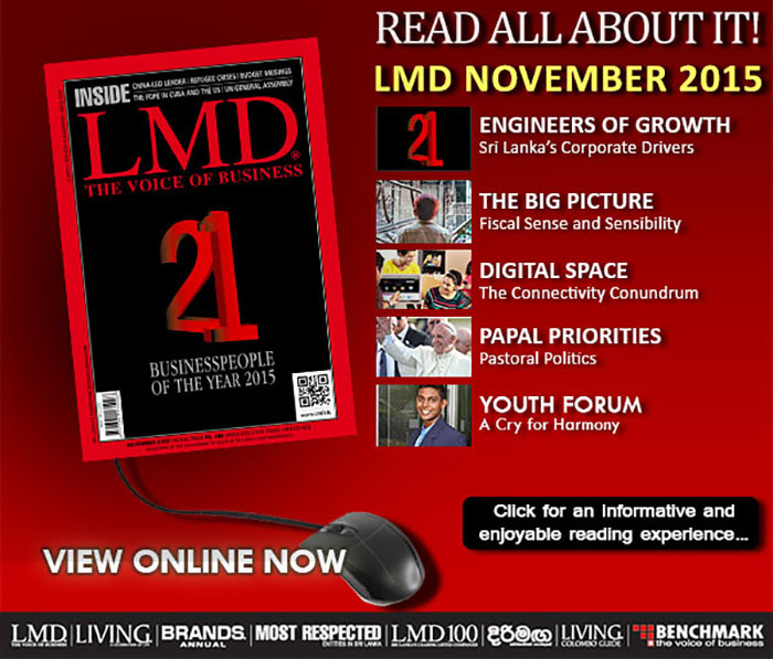 LMD is Sri Lanka's pioneering business magazine and features exclusive interviews with more businesspeople than any other magazine in Sri Lanka