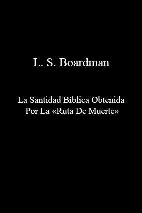 L. S. Boardman-La Santidad Bíblica Obtenida Por La «Ruta De Muerte»-