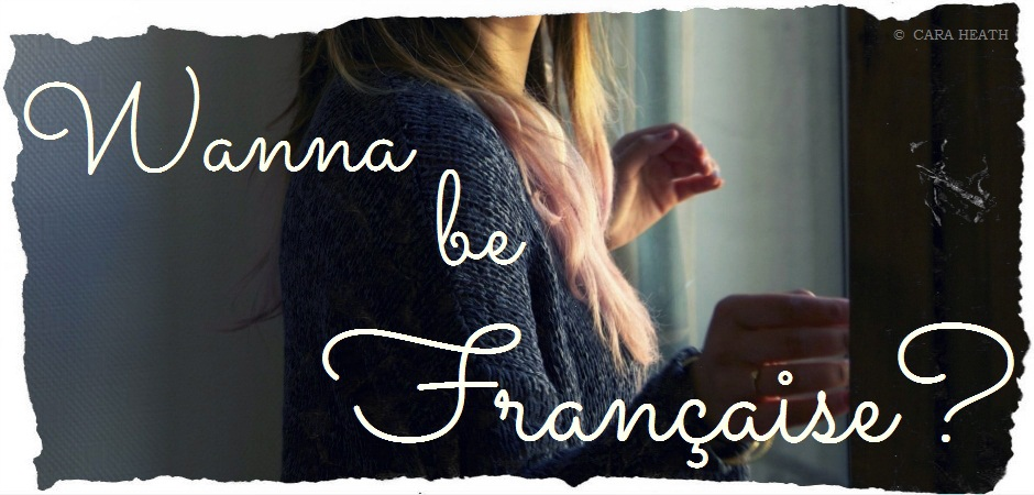 Wanna be Française?