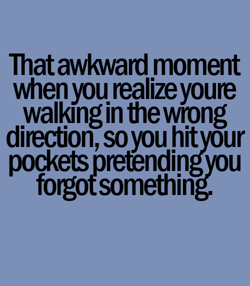 Moment When You Realize Walking The Wrong Direction
