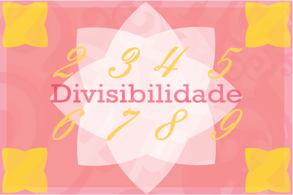 Que tal reduzir procedimentos de cálculos básicos com critérios de divisibilidade?