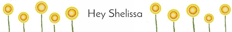 Hey Shelissa