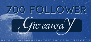 http://dreamingfantasybooks.blogspot.it/2015/03/giveaway-700-follower.html