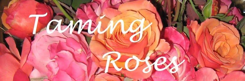 Taming Roses