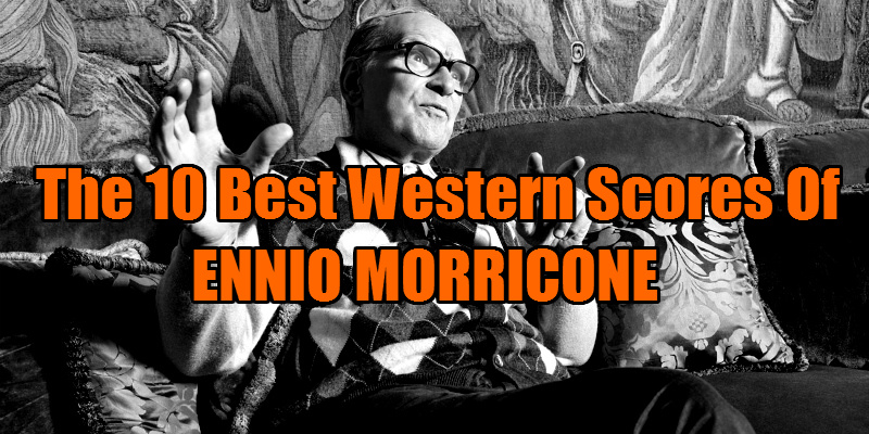 best ennio morricone westerns soundtracks