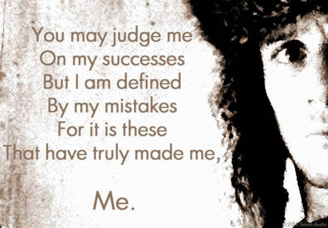 You may judge me on my successes but i am defined by my mistakes for it is these that have truly made me me