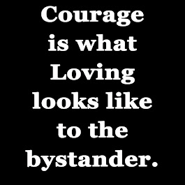Courage is what Loving looks like...