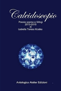 CALEIDOSCOPIO – Poesie sparse e sillogi 2013-2015