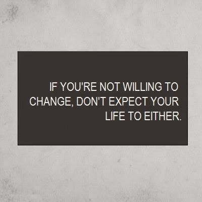 If you are not willing to change, don't expect your life to either image quote