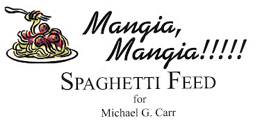 Mangia, Mangia!! Spaghetti Feed for Michael G. Carr