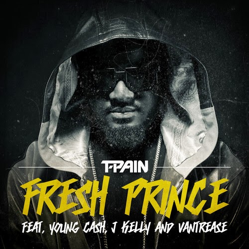 T-Pain Ft. Young Cash, Vantrease & J Kelly - Fresh Prince