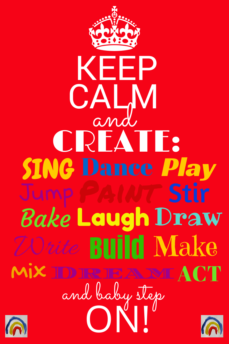 Keep Calm and Create and baby-step On! via RainbowsWithinReach