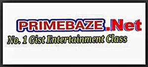 PrimeBaze.Net- No.1 Entertainment and Gist Portal