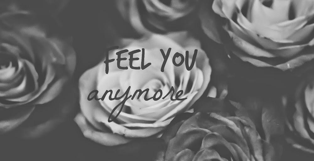 FEEL YOU ANYMORE