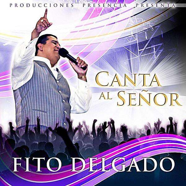 Fito Delgado-Canta Al Señor-