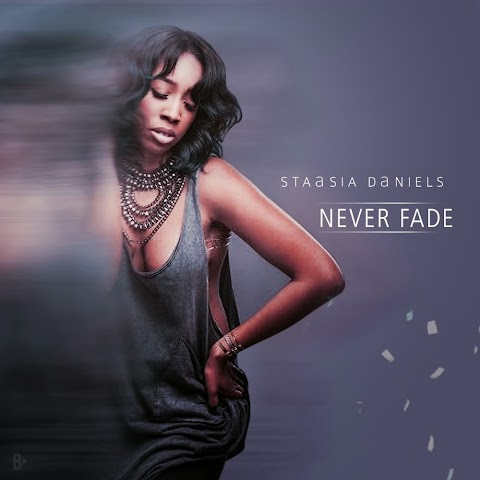"SONG REVIEW: ""Never Fade"" Staasia Daniels"