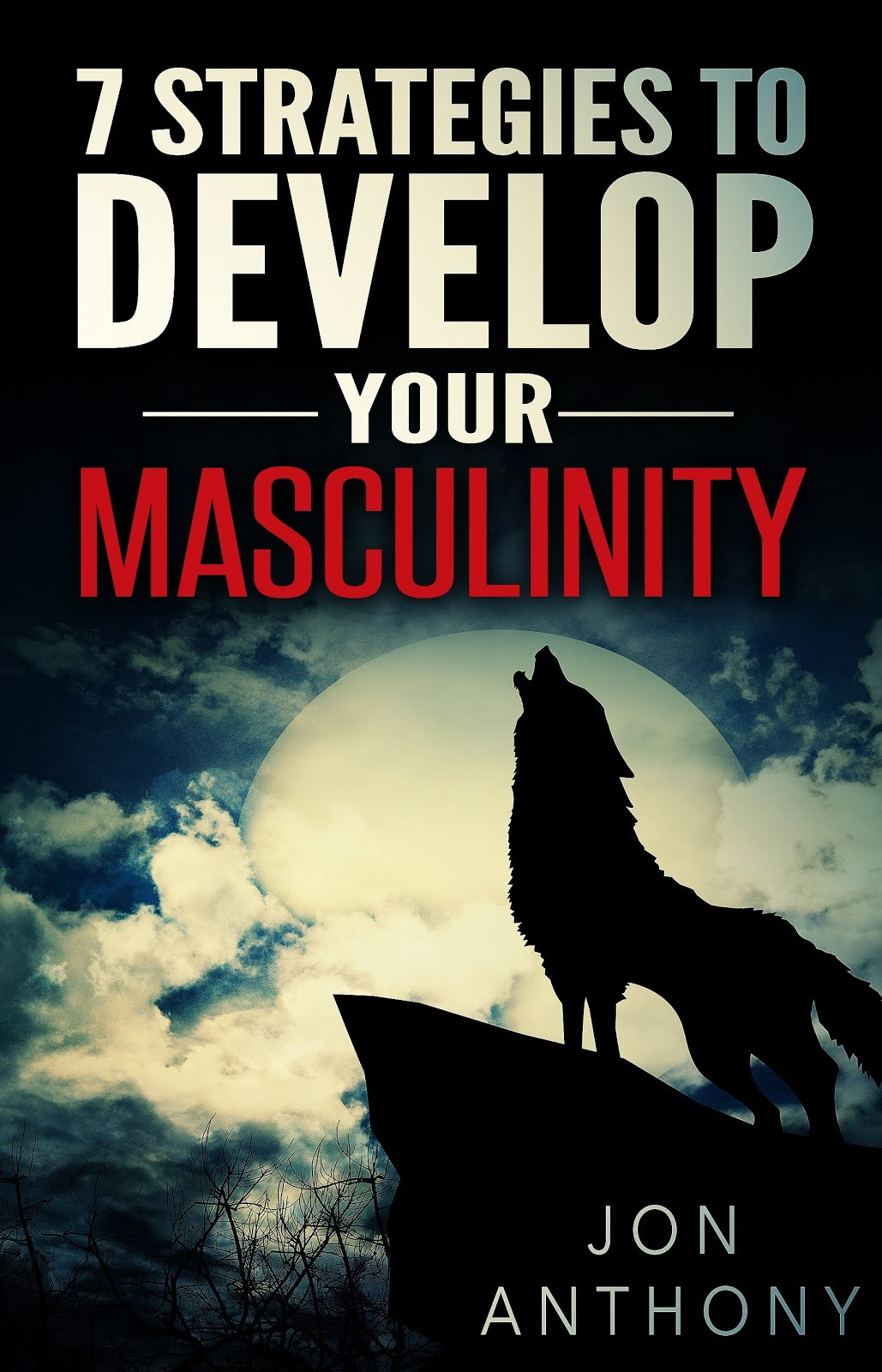 7 Strategies To Develop Your Masculinity