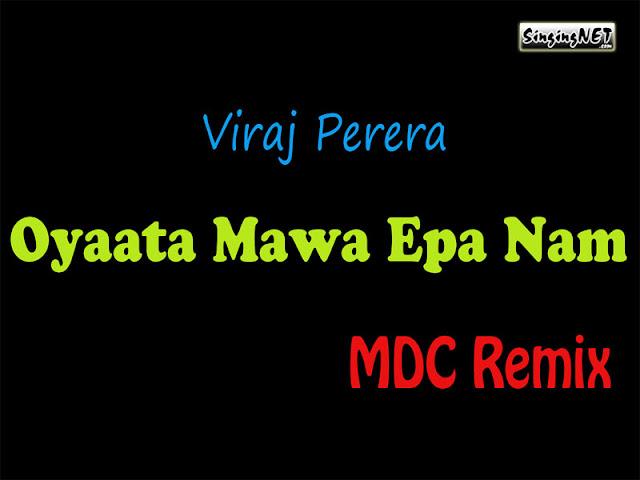 Oyata Mawa Epa Nam Remix - MDC Remix - Viraj Perera