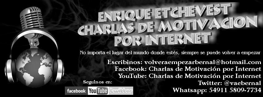 Enrique Etchevest Charlas de Motivación por Internet #enriqueetchevest