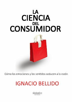 La ciencia del consumidor cómo las emociones y los sentidos seducen a la razón de Ignacio Bellido