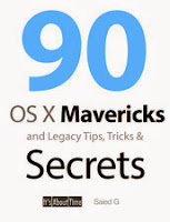 90 OS X Mavericks and Legacy Tips, Tricks & Secrets