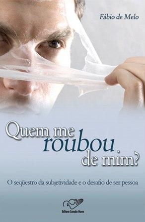 download Quem Me Roubou de Mim Padre Fábio De Melo 2011 Livro