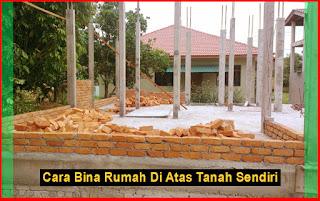 Cara Bina Rumah Di Atas Tanah Sendiri