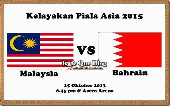 KEPUTUSAN PERLAWANAN MALAYSIA VS BAHRAIN 15 OKT 2013, LIVE STREAMING MALAYSIA VS BAHRAIN 15 OKT 2013 ASTRO ARENA, SIARAN LANGSUNG MALAYSIA VS BAHRAIN DI ASTRO ARENA 15 OKT 2013, SENARAI PEMAIN MALAYSIA VS BAHRAIN 15 OKT 2013