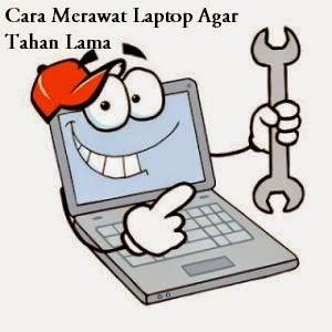 Cara Merawat Laptop Agar Tahan Lama
