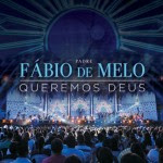 Download – CD Padre Fábio de Melo – Queremos Deus – 2013