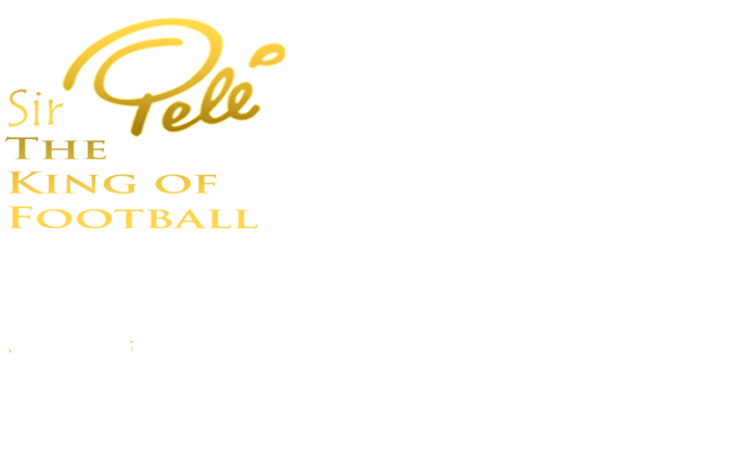 Sir PELÉ, THE KING OF FOOTBALL