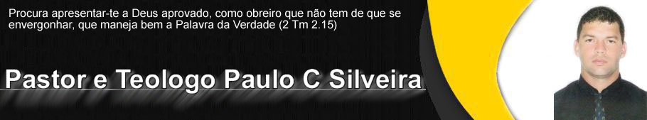 Pastor e Teologo Paulo C Silveira