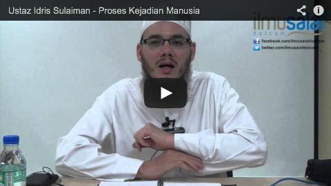 Ustaz Idris Sulaiman – Proses Kejadian Manusia