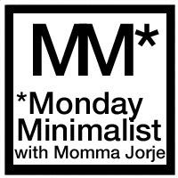 Momma Jorje: Monday Minimalist