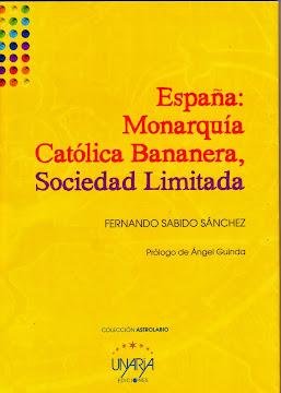 MI NUEVO POEMARIO:  España, Monarquía Católica Bananera, Sociedad Limitada (Unaria Edic. Set. 2013)