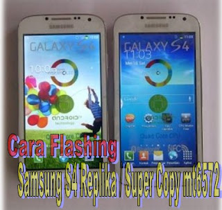 Cara Flashing Samsung S4 Replika / Super Copy / KW mt6572