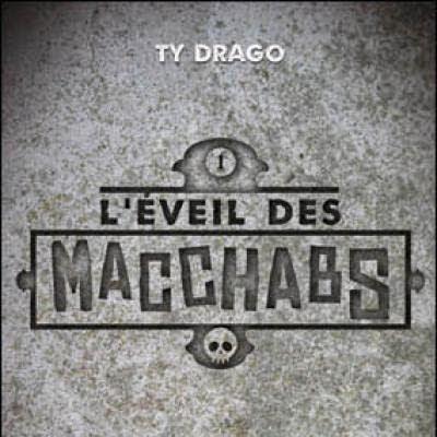 L'éveil des Macchabs, tome 1 de Ty Drago