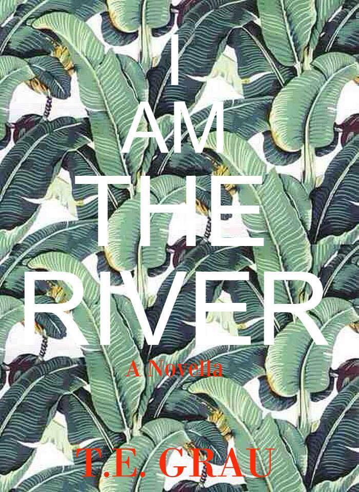 I AM THE RIVER: A NOVELLA