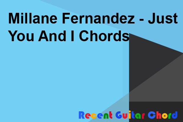 Free Guitar Chord Millane Fernandez - Just You And I Chords ...