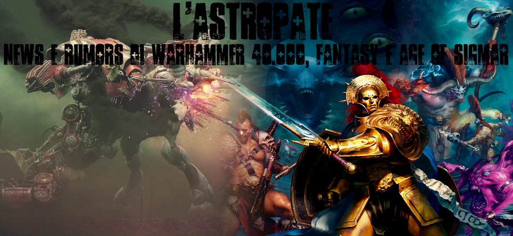 L'Astropate: News e Rumors di Warhammer 40.000, Fantasy e Age of Sigmar