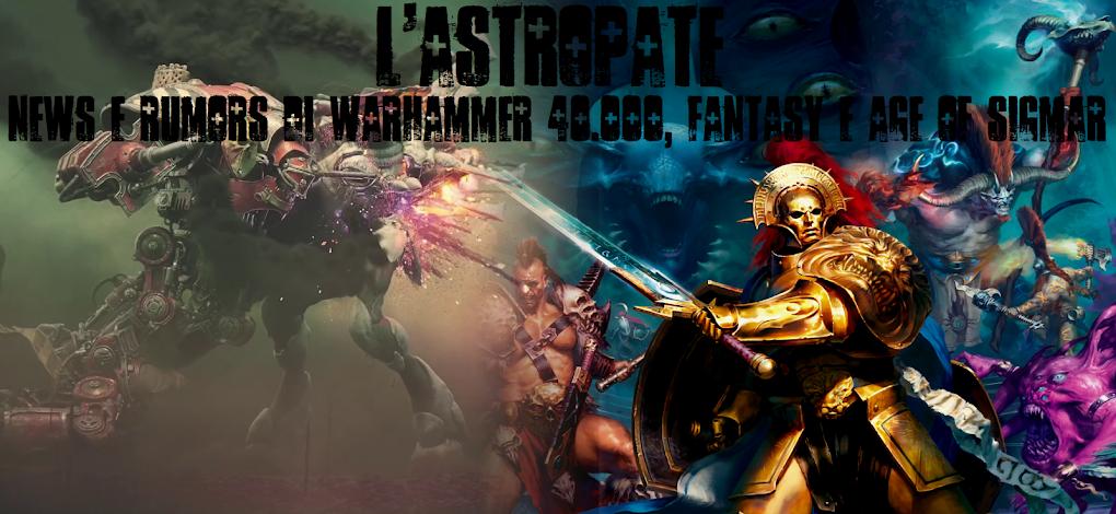 L'Astropate: News e Rumors di Warhammer 40.000 e Fantasy