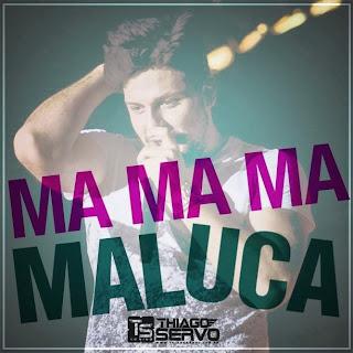 Thiago+Servo+ +Maluca Thiago Servo – Maluca – Mp3
